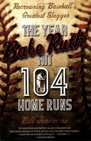 The Year Babe Ruth Hit 104 Home Runs by Bill Jenkinson