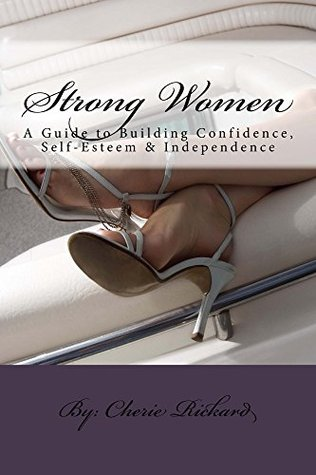 STRONG WOMEN: A Guide to Building Confidence, Self-Esteem & Independence