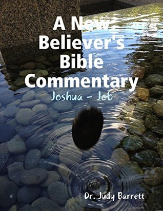 A New Believer's Bible Commentary: Joshua - Job