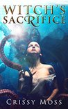 Witch's Sacrifice by Crissy Moss