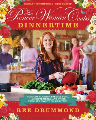The Pioneer Woman Cooks: Dinnertime: Comfort Classics, Freezer Food, 16-Minute Meals, and Other Delicious Ways to Solve Supper! (Hardcover)