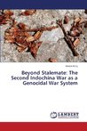 Beyond Stalemate: The Second Indochina War as a Genocidal War System