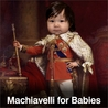 Machiavelli for Babies