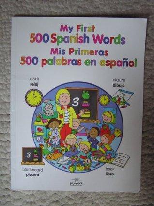 My First 500 Spanish Words Mis Primeras 500 Palabras en Espanol