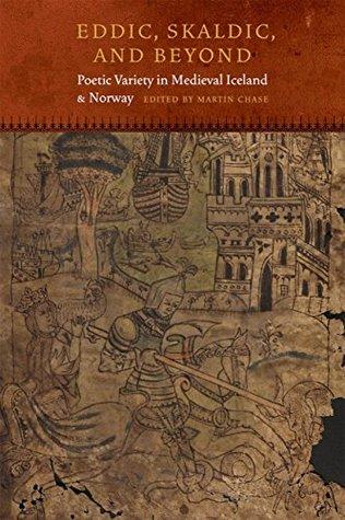 Eddic, Skaldic, and Beyond: Poetic Variety in Medieval Iceland and Norway (Fordham Series in Medieval Studies (FUP))