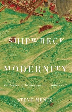 Shipwreck Modernity: Ecologies of Globalization, 1550–1719