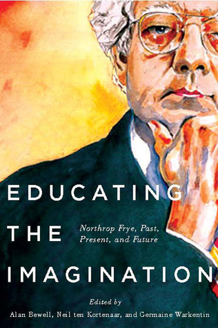 Educating the Imagination: Northrop Frye, Past, Present, and Future