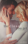 The Closer You Get by Carter Ashby