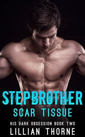 Stepbrother: Scar Tissue (His Dark Obsession, Book Two)