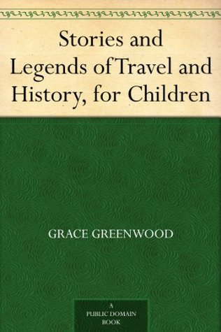 Stories and Legends of Travel and Histor...
