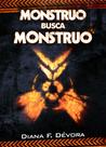 Monstruo busca monstruo by Diana F. Devora