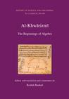 Al-Khwārizmī: The Beginnings of Algebra