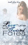 Love Turns with Twisted Fates (Truth About Love, #2)