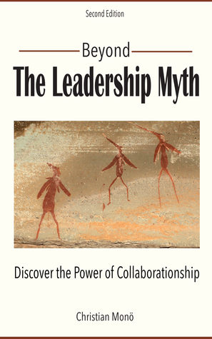 Beyond the Leadership Myth: Discover the Power of Collaborationship