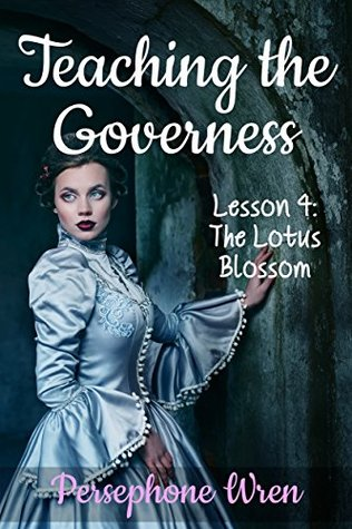 Teaching the Governess: Lesson 4: The Lotus Blossom