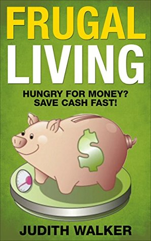 Frugal Living: (Free Gift eBook Inside!) Hungry For Money? (Save Cash Fast!)