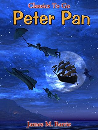 Peter Pan: Revised Edition of Original Version (Classics To Go Book 406)