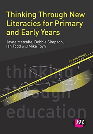 Thinking Through New Literacies for Primary and Early Years (Thinking Through Education Series)