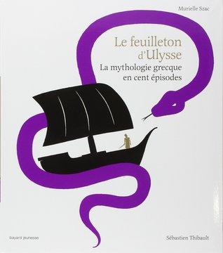 Le feuilleton d'Ulysse : La mythologie grecque en cent épisodes