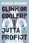 Morgue Drawer: Clink or Cooler?