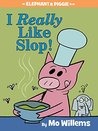 I Really Like Slop! (Elephant & Piggie, #24)