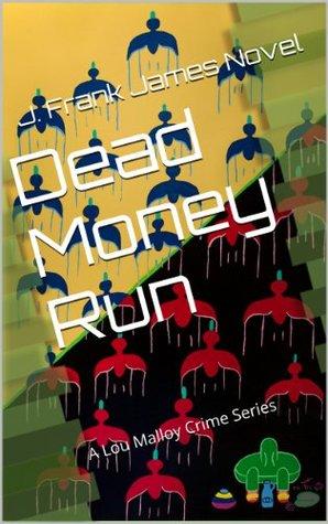 Dead Money Run (Lou Malloy Crime, #1)