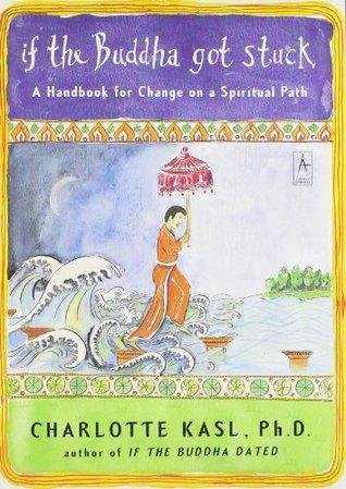 If The Buddha Got Stuck A Handbook For Change On A Spiritual Path