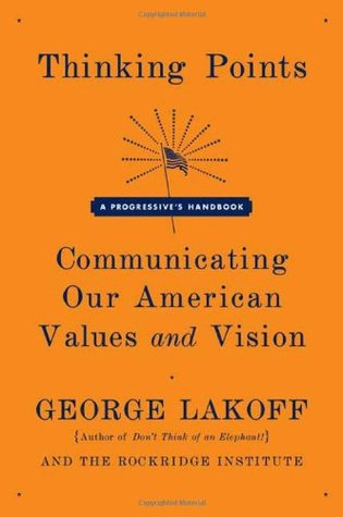 Thinking Points: Communicating Our American Values and Vision: A Progressive's Handbook