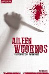 Aileen Wuornos - Serial Killers Unauthorized & Uncensored (Deluxe Edition with Videos)