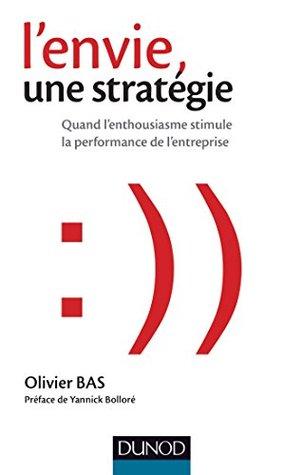 L'envie, une stratégie : Quand l'enthousiasme stimule la performance de l'entreprise
