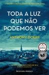Toda a Luz que Não Podemos Ver by Anthony Doerr