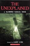 The Unexplained: A Haunted Canada Book