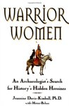 Warrior Women: An Archaeologist's Search for History's Hidden Heroines