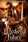 Medieval Future: The Last Dragon Throne (Medieval Future, #1)