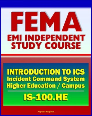 21st Century FEMA Study Course: Introduction to the Incident Command System (ICS 100) for Higher Education and the Campus (IS-100.HE)