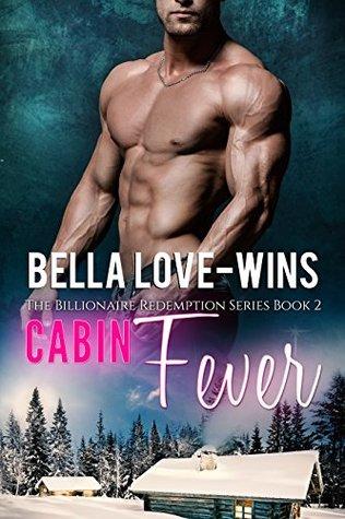 Cabin Fever (Billionaire Redemption, #2)...