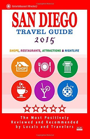 San Diego Travel Guide 2015: Shops, Restaurants, Attractions and Nightlife in San Diego, California (City Travel Guide 2015).