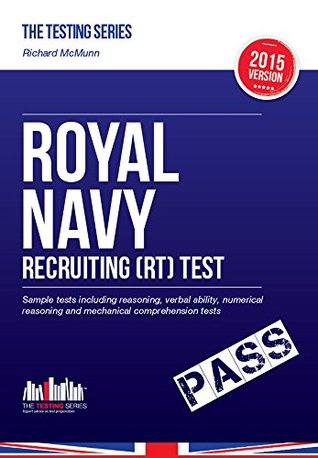 ROYAL NAVY RECRUITING (RT) TEST: Sample tests including reasoning, verbal ability, numerical reasoning and mechanical comprehension tests for the RN Recruit ... / Recruitment Tests (Testing Series) (2016)