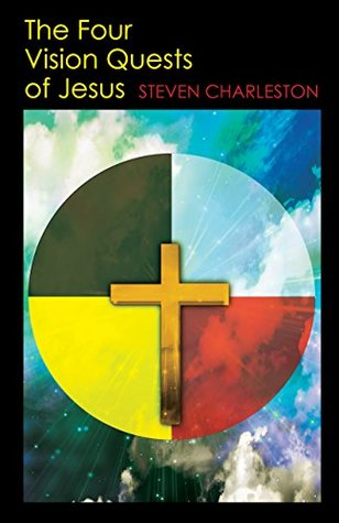 The Four Vision Quests of Jesus by Steven Charleston