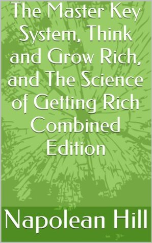 The Master Key System, Think and Grow Rich, and The Science of Getting Rich Combined Edition