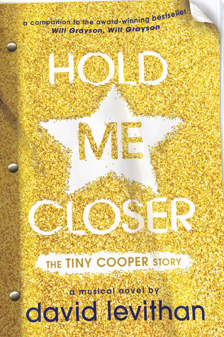 Hold Me Closer: The Tiny Cooper Story (Will Grayson, Will Grayson, #2)