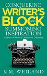 Conquering Writer's Block and Summoning Inspiration: Learn to Nurture a Lifestyle of Creativity (Helping Writers Become Authors Book 5)