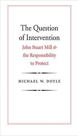 The Question of Intervention: John Stuart Mill and the Responsibility to Protect (Castle Lectures Series)