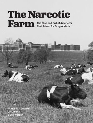 The Narcotic Farm by Nancy D. Campbell