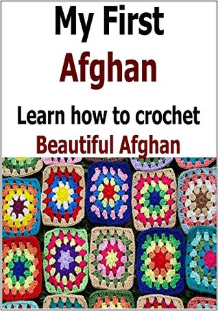 My First Afghan Learn How To Crochet Beautiful Afghan By Amy Habbard