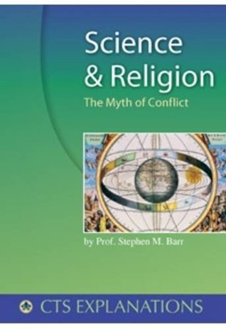 Science and Religion: The Myth of Conflict (Explanations)