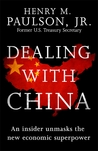 Dealing with China by Henry M. Paulson Jr.