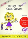 Zoe and the Missing Clown Costume: Introducing Buttons the Clown (The Hard Life of Zoe Book 1)
