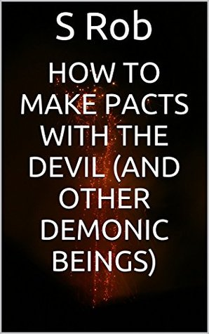 How to Make Death Pacts with the Devil and Other Demonic Beings