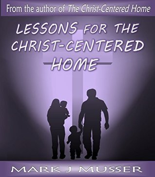Lessons for the Christ-Centered Home: Book 1